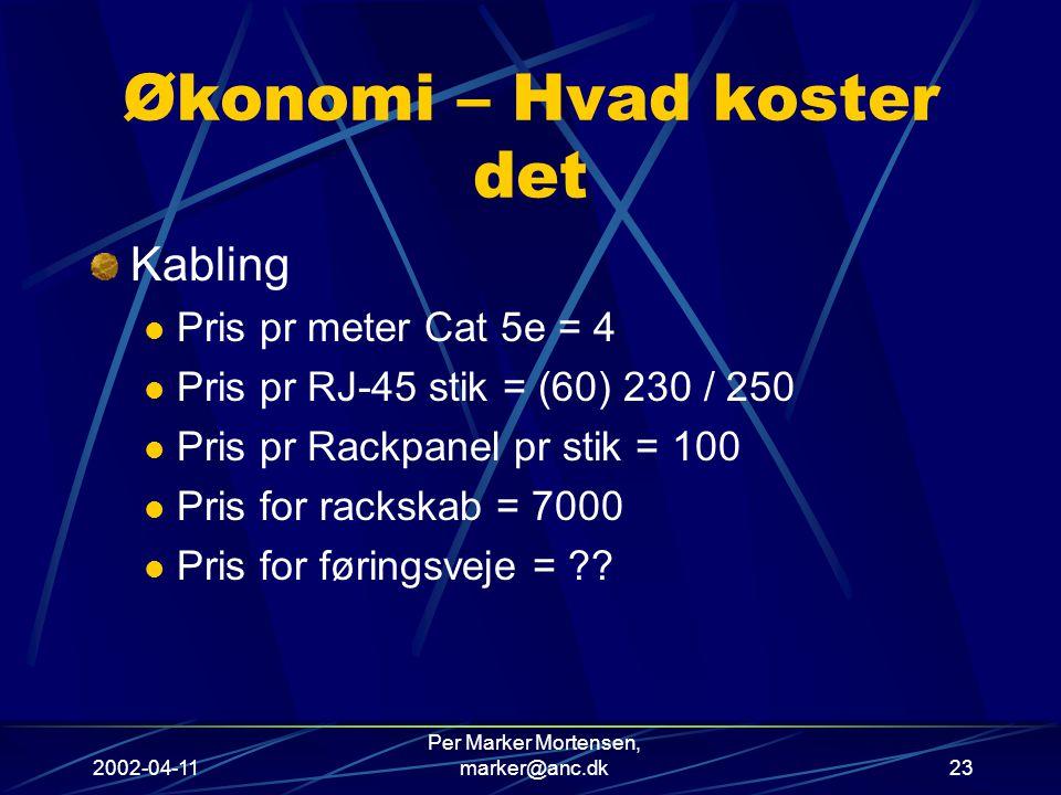 2002-04-11 Per Marker Mortensen, marker@anc.dk23 Økonomi – Hvad koster det Kabling Pris pr meter Cat 5e = 4 Pris pr RJ-45 stik = (60) 230 / 250 Pris pr Rackpanel pr stik = 100 Pris for rackskab = 7000 Pris for føringsveje =