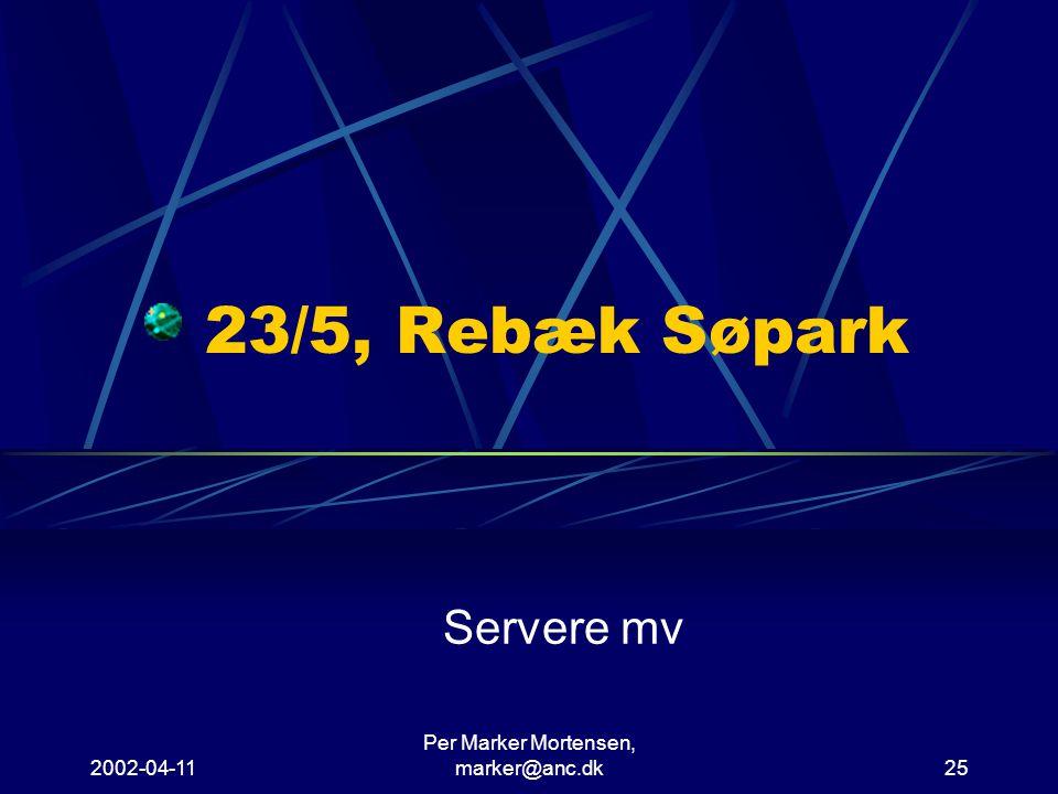 2002-04-11 Per Marker Mortensen, marker@anc.dk25 23/5, Rebæk Søpark Servere mv