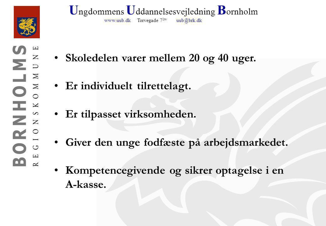 U ngdommens U ddannelsesvejledning B ornholm www.uub.dk Torvegade 7 1tv uub@brk.dk Skoledelen varer mellem 20 og 40 uger.