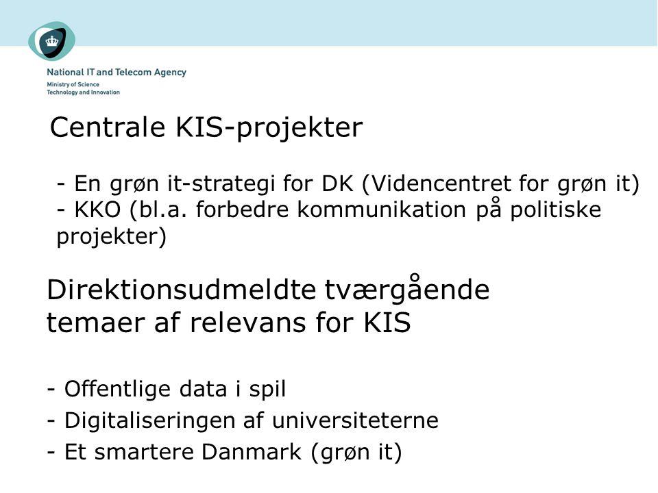 Direktionsudmeldte tværgående temaer af relevans for KIS - Offentlige data i spil - Digitaliseringen af universiteterne - Et smartere Danmark (grøn it) Centrale KIS-projekter - En grøn it-strategi for DK (Videncentret for grøn it) - KKO (bl.a.