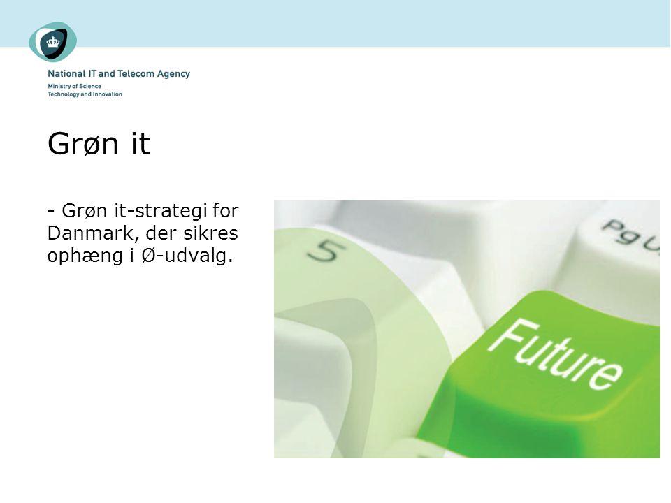 Grøn it - Grøn it-strategi for Danmark, der sikres ophæng i Ø-udvalg.