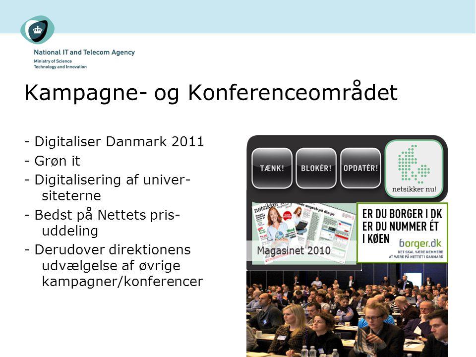 Kampagne- og Konferenceområdet - Digitaliser Danmark 2011 - Grøn it - Digitalisering af univer- siteterne - Bedst på Nettets pris- uddeling - Derudover direktionens udvælgelse af øvrige kampagner/konferencer