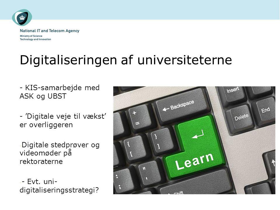 Digitaliseringen af universiteterne - KIS-samarbejde med ASK og UBST - 'Digitale veje til vækst' er overliggeren - Digitale stedprøver og videomøder på rektoraterne - - Evt.