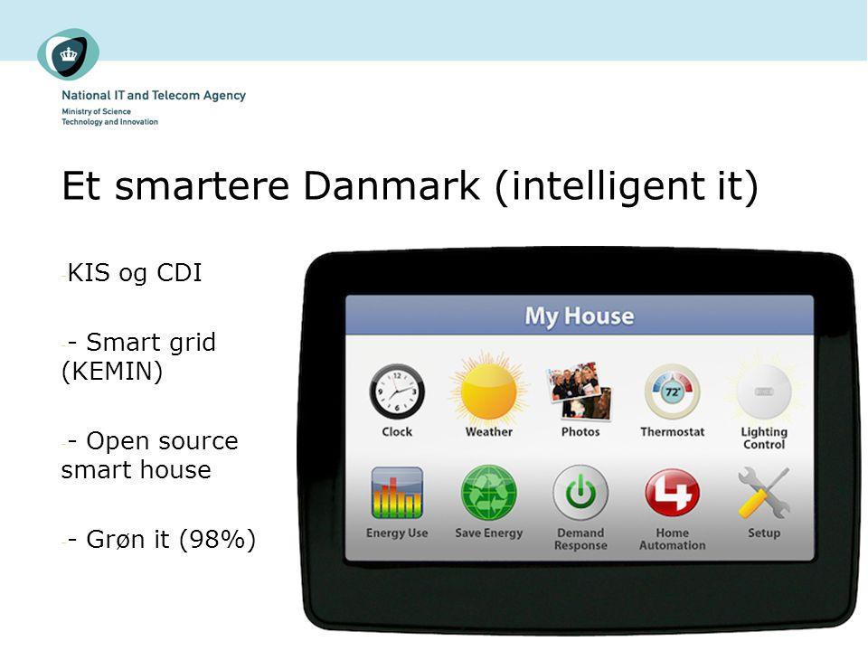 Et smartere Danmark (intelligent it) - KIS og CDI - - Smart grid (KEMIN) - - Open source smart house - - Grøn it (98%)