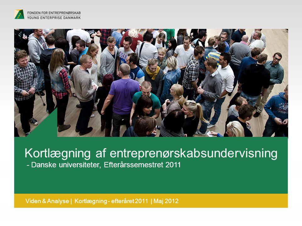 Overskrift dfgdffghfg Viden & Analyse | Kortlægning - efteråret 2011 | Maj 2012 Kortlægning af entreprenørskabsundervisning - Danske universiteter, Efterårssemestret 2011