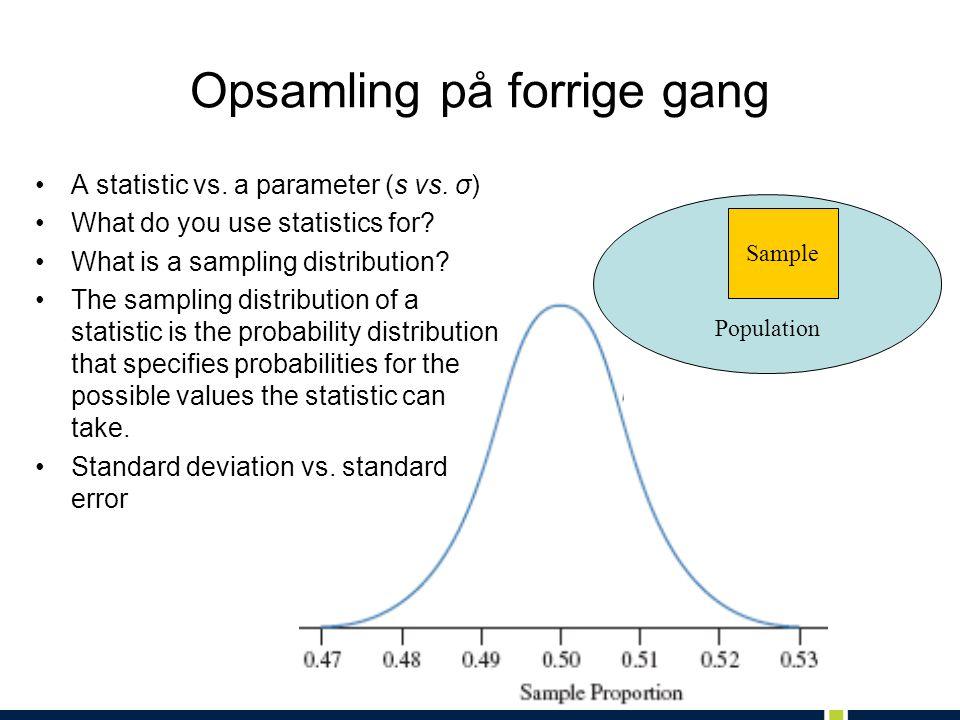Opsamling på forrige gang A statistic vs. a parameter (s vs.