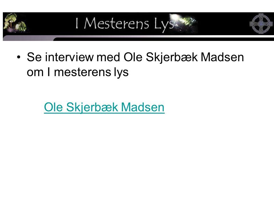 Se interview med Ole Skjerbæk Madsen om I mesterens lys Ole Skjerbæk Madsen