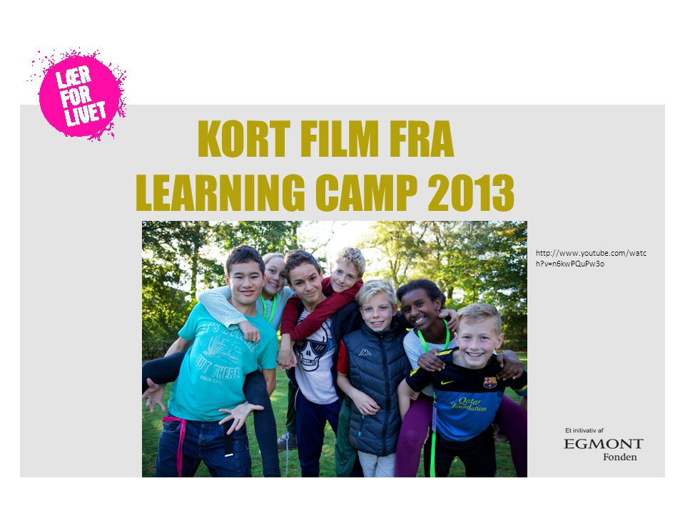 KORT FILM FRA LEARNING CAMP 2013 http://www.youtube.com/watc h v=n6kwPQuPw3o