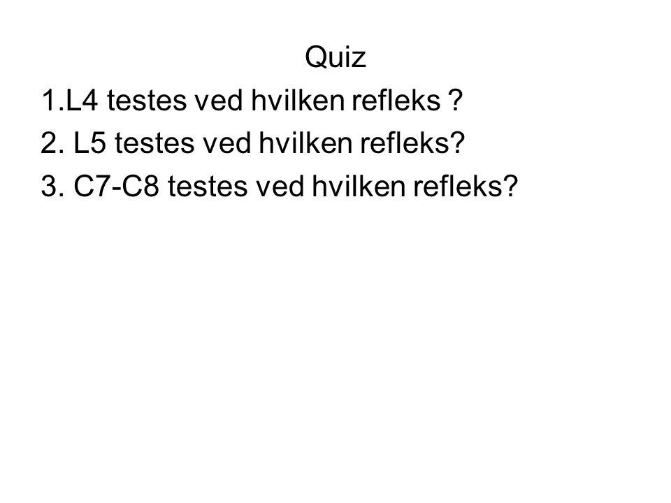 Quiz 1.L4 testes ved hvilken refleks .2. L5 testes ved hvilken refleks.