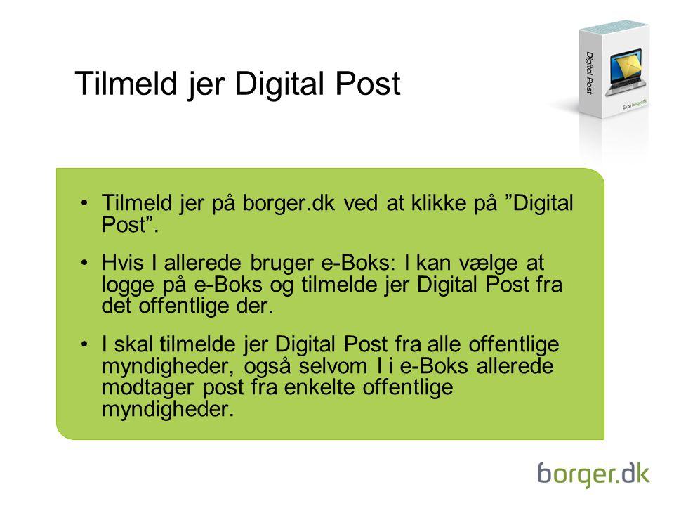 Tilmeld jer Digital Post Tilmeld jer på borger.dk ved at klikke på Digital Post .