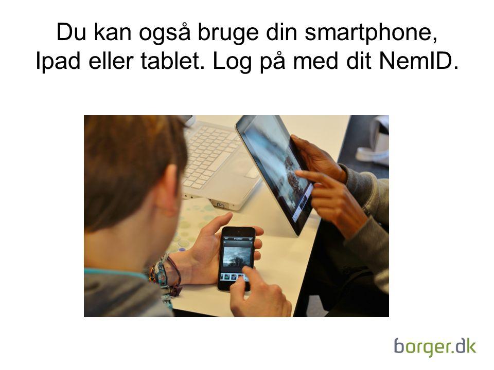 Du kan også bruge din smartphone, Ipad eller tablet. Log på med dit NemID.
