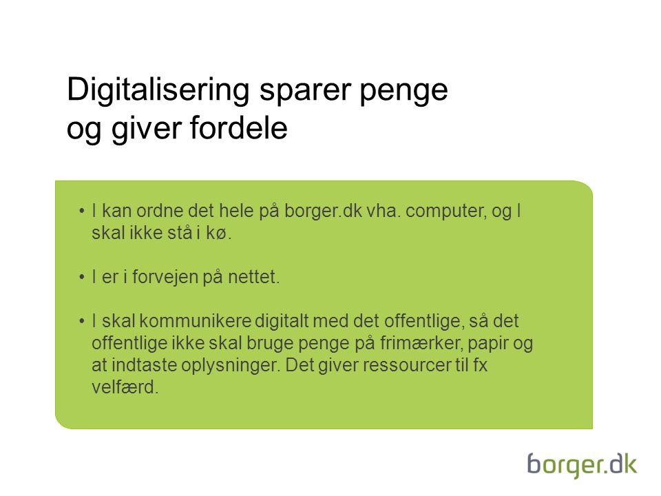 Digitalisering sparer penge og giver fordele I kan ordne det hele på borger.dk vha.