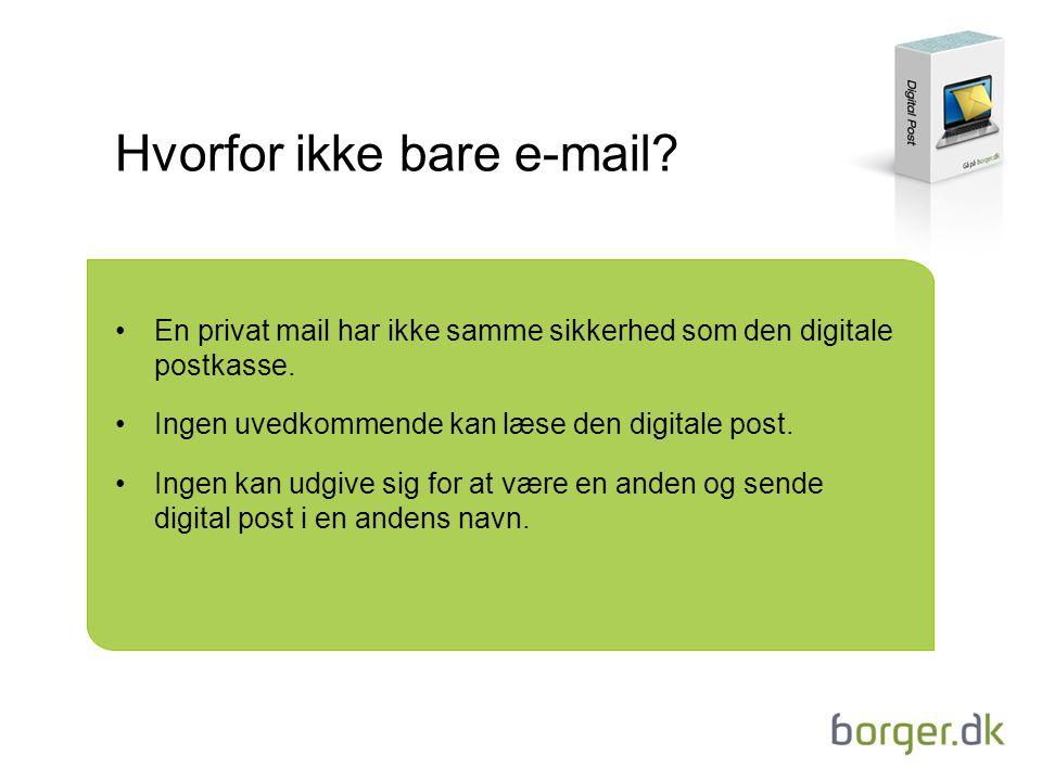 Hvorfor ikke bare e-mail. En privat mail har ikke samme sikkerhed som den digitale postkasse.