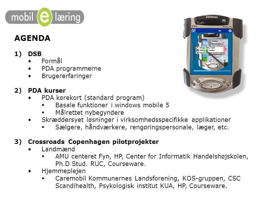 AGENDA 1)DSB Formål PDA programmerne Brugererfaringer 2)PDA kurser PDA kørekort (standard program)  Basale funktioner i windows mobile 5  Målrettet nybegyndere Skræddersyet løsninger i virksomhedsspecifikke applikationer  Sælgere, håndværkere, rengøringspersonale, læger, etc.