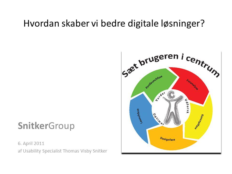 Hvordan skaber vi bedre digitale løsninger. SnitkerGroup 6.