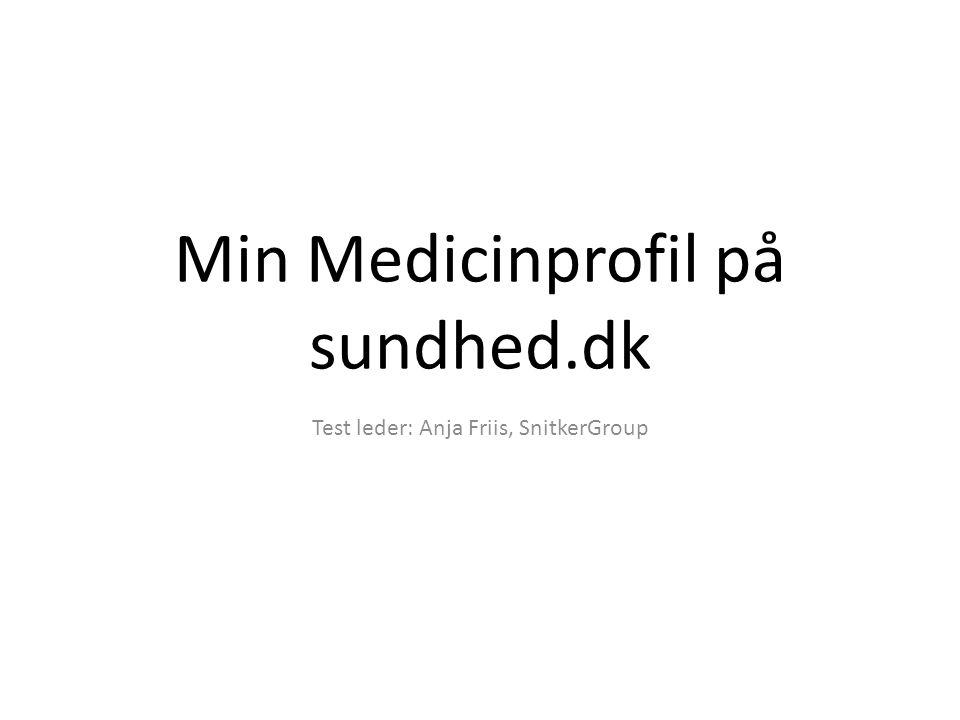 Min Medicinprofil på sundhed.dk Test leder: Anja Friis, SnitkerGroup