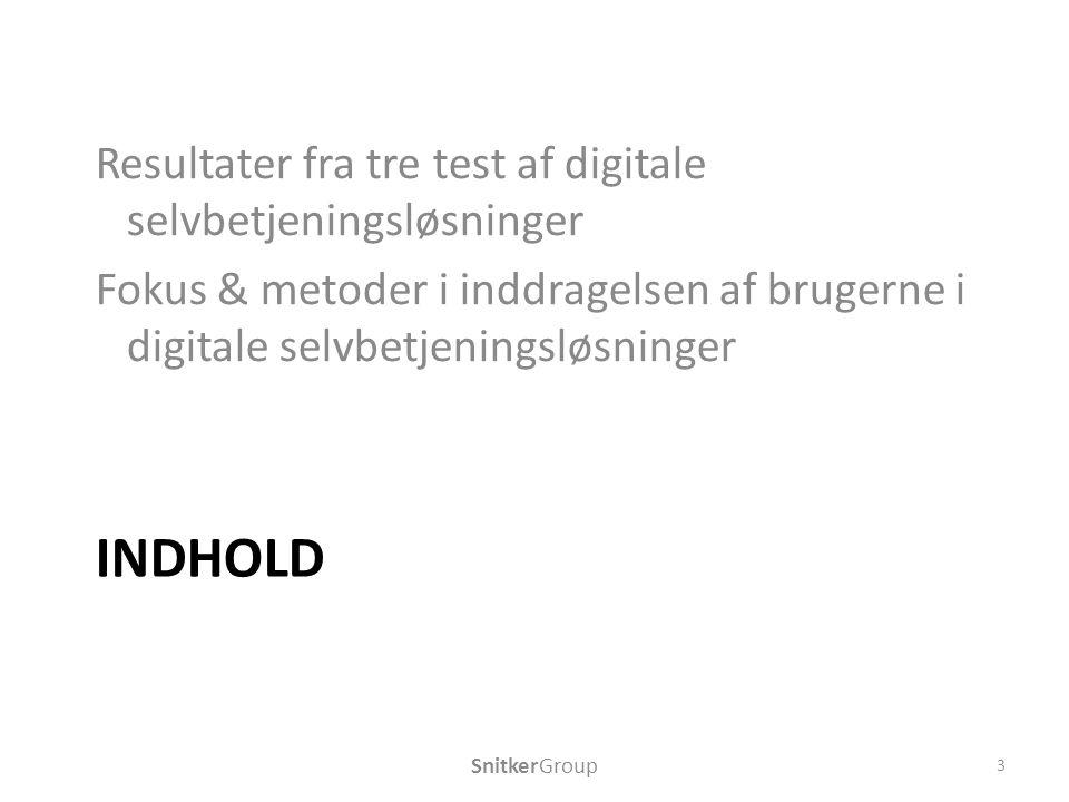 INDHOLD Resultater fra tre test af digitale selvbetjeningsløsninger Fokus & metoder i inddragelsen af brugerne i digitale selvbetjeningsløsninger SnitkerGroup 3