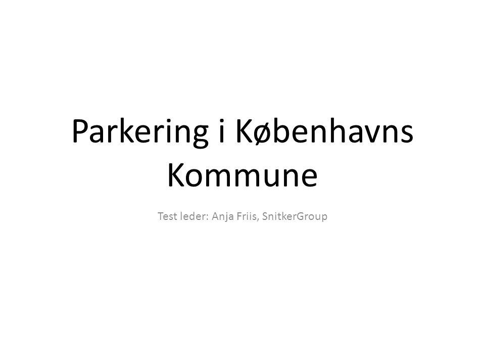 Parkering i Københavns Kommune Test leder: Anja Friis, SnitkerGroup