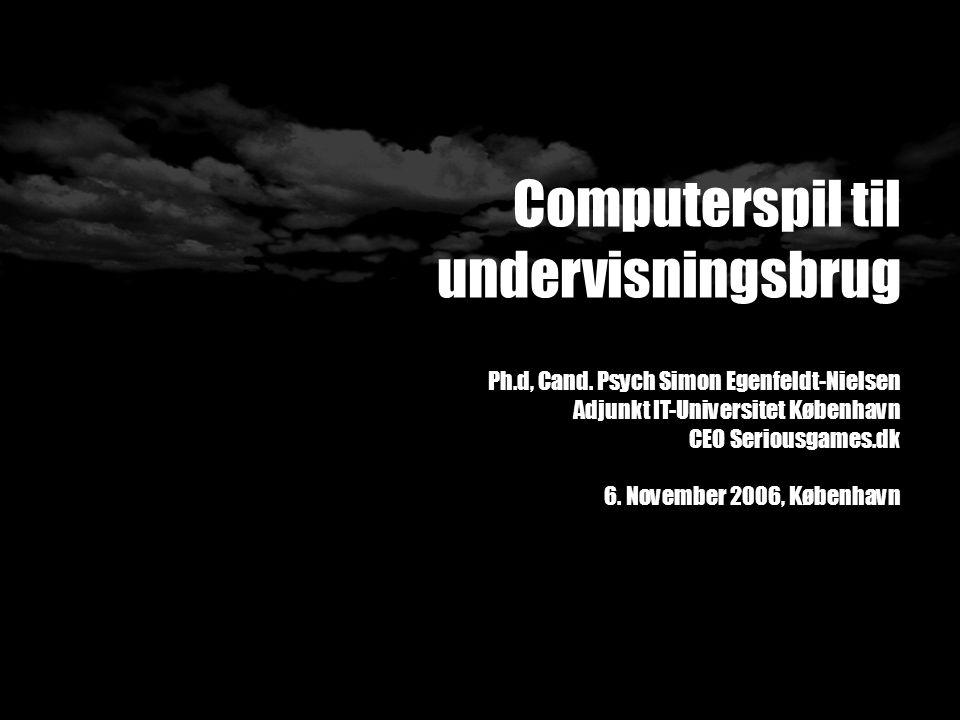 Computerspil til undervisningsbrug Ph.d, Cand.