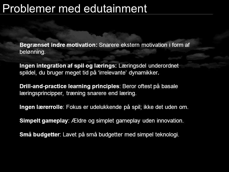 Problemer med edutainment Begrænset indre motivation: Snarere ekstern motivation i form af belønning.