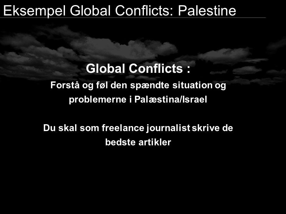 Eksempel Global Conflicts: Palestine Global Conflicts : Forstå og føl den spændte situation og problemerne i Palæstina/Israel Du skal som freelance journalist skrive de bedste artikler