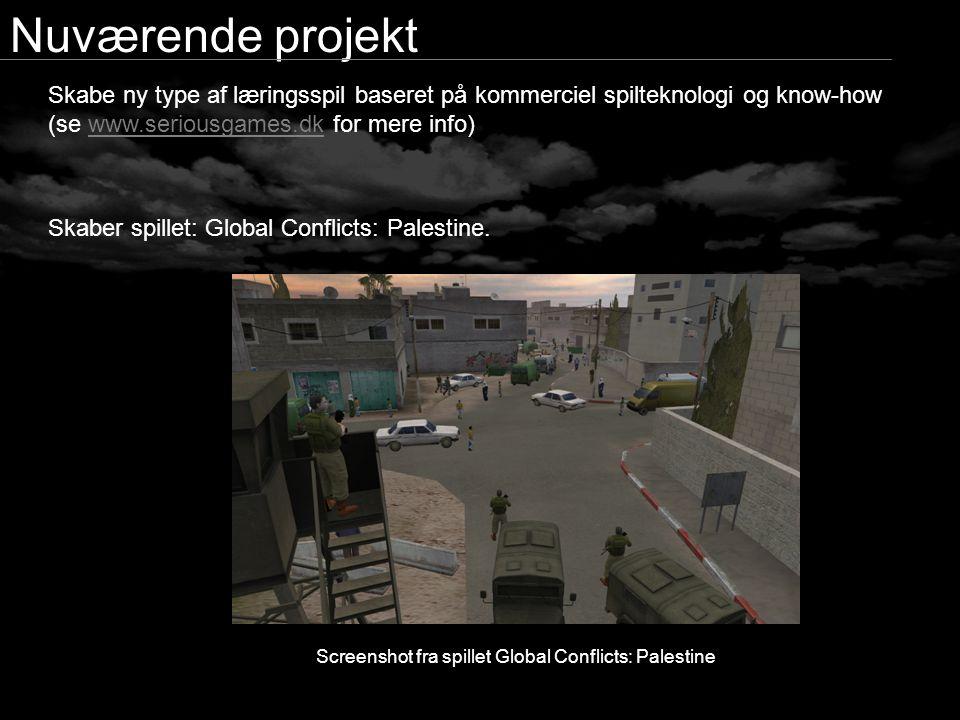 Skabe ny type af læringsspil baseret på kommerciel spilteknologi og know-how (se www.seriousgames.dk for mere info)www.seriousgames.dk Skaber spillet: Global Conflicts: Palestine.