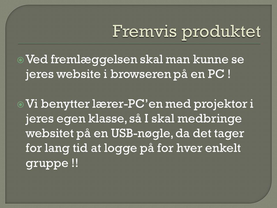  Ved fremlæggelsen skal man kunne se jeres website i browseren på en PC .