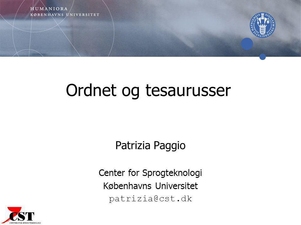 Ordnet og tesaurusser Patrizia Paggio Center for Sprogteknologi Københavns Universitet patrizia@cst.dk