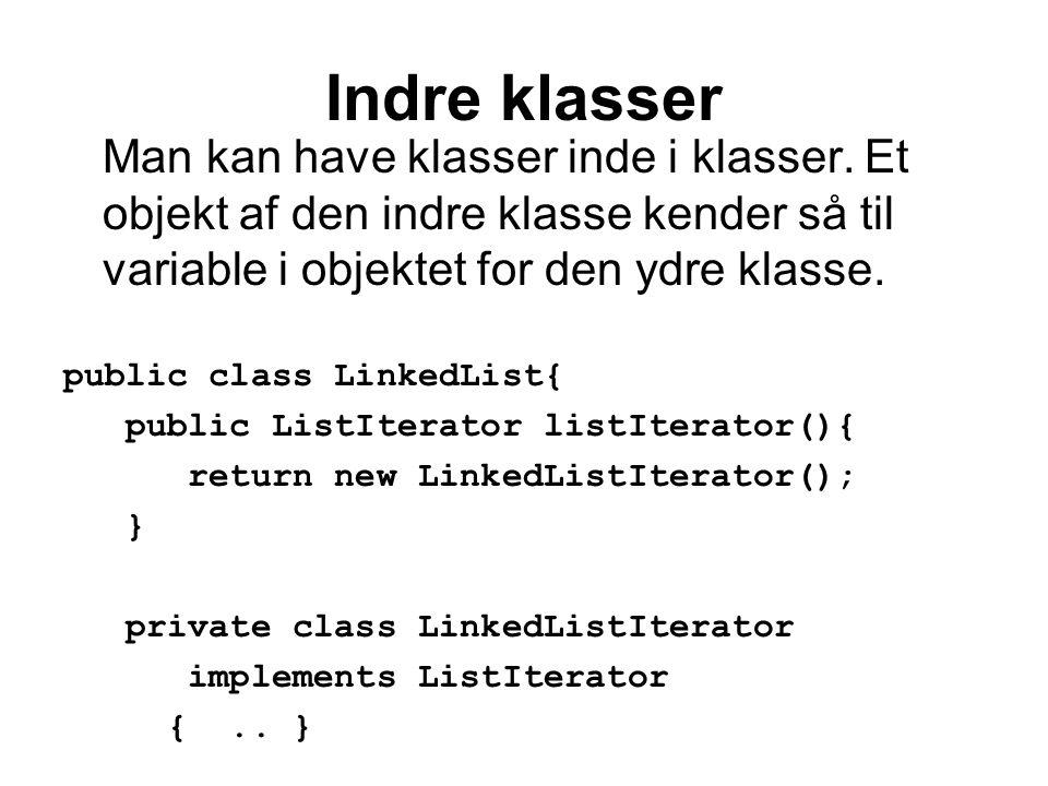 Indre klasser Man kan have klasser inde i klasser.