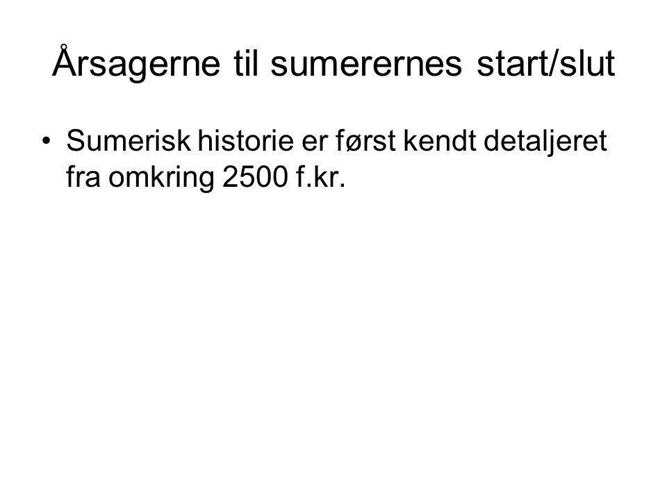 Årsagerne til sumerernes start/slut Sumerisk historie er først kendt detaljeret fra omkring 2500 f.kr.