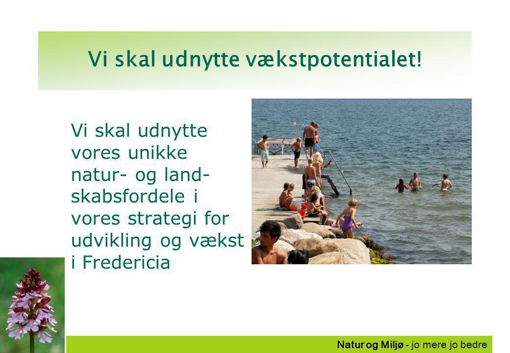 Natur og Miljø - jo mere jo bedre Vi skal udnytte vækstpotentialet.