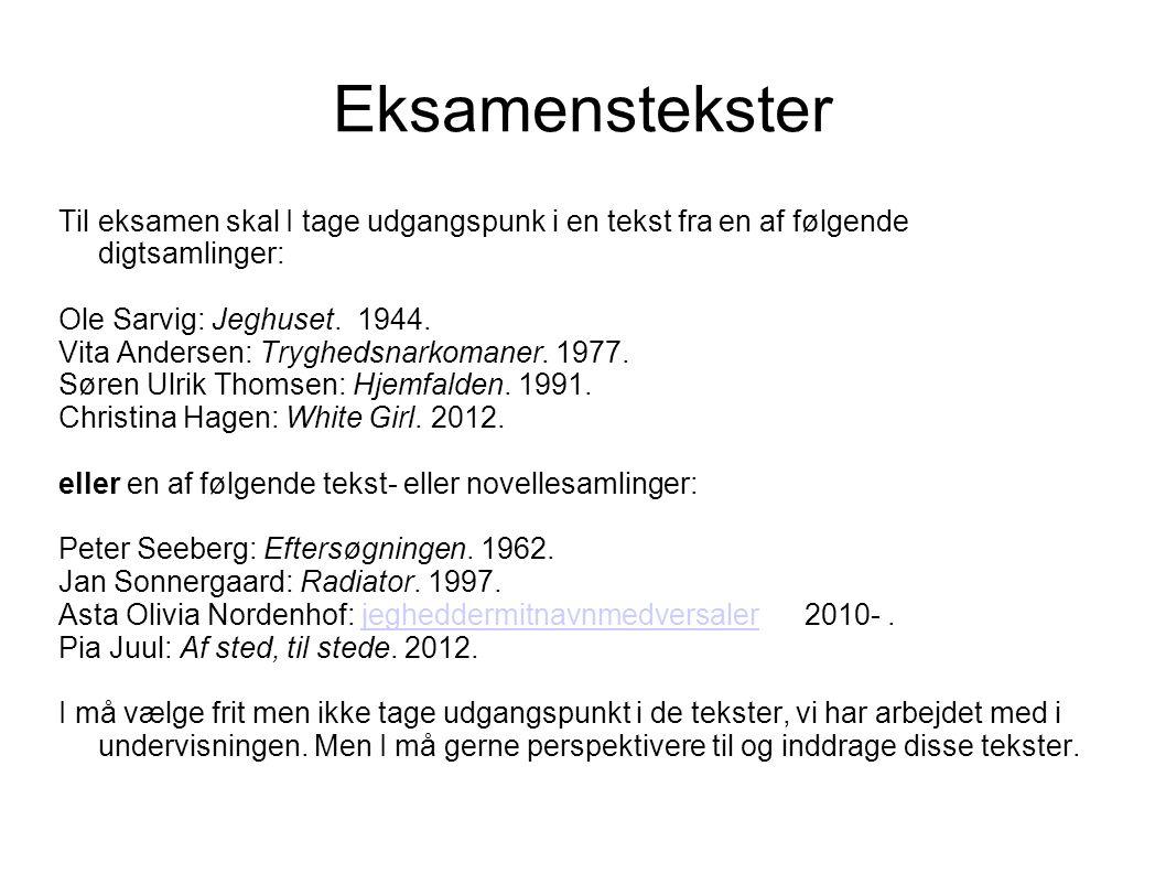 Eksamenstekster Til eksamen skal I tage udgangspunk i en tekst fra en af følgende digtsamlinger: Ole Sarvig: Jeghuset.