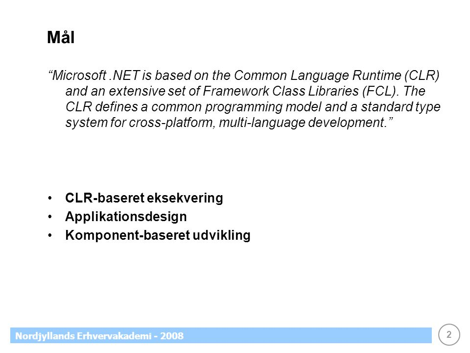 2 Nordjyllands Erhvervakademi - 2008 Mål Microsoft.NET is based on the Common Language Runtime (CLR) and an extensive set of Framework Class Libraries (FCL).
