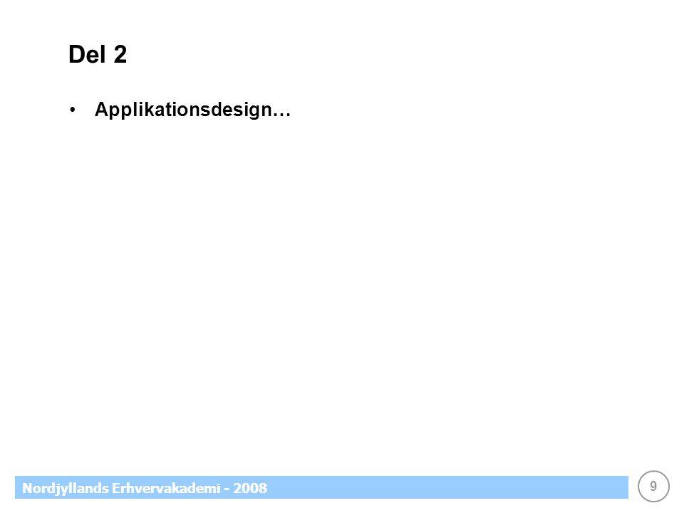 9 Nordjyllands Erhvervakademi - 2008 Del 2 Applikationsdesign…