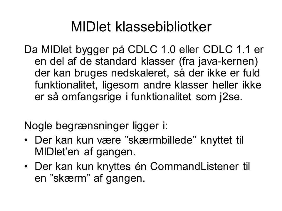 MIDlet klassebibliotker Da MIDlet bygger på CDLC 1.0 eller CDLC 1.1 er en del af de standard klasser (fra java-kernen) der kan bruges nedskaleret, så der ikke er fuld funktionalitet, ligesom andre klasser heller ikke er så omfangsrige i funktionalitet som j2se.