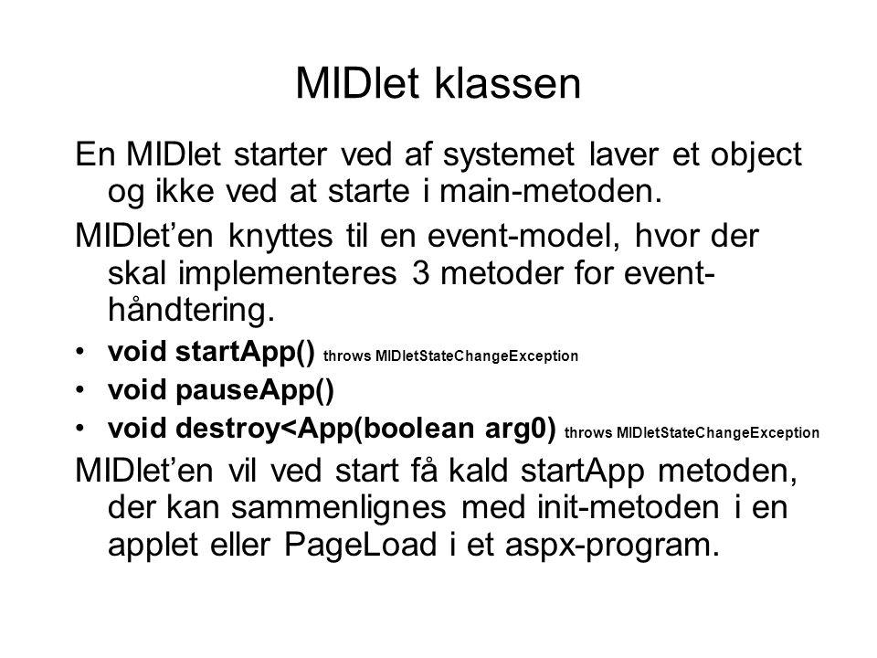 MIDlet klassen En MIDlet starter ved af systemet laver et object og ikke ved at starte i main-metoden.