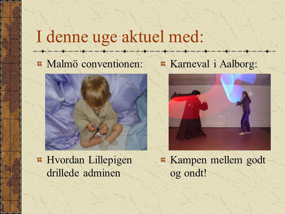 I denne uge aktuel med: Malmö conventionen: Hvordan Lillepigen drillede adminen Karneval i Aalborg: Kampen mellem godt og ondt!