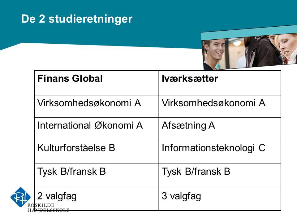 De 2 studieretninger Finans GlobalIværksætter Virksomhedsøkonomi A International Økonomi AAfsætning A Kulturforståelse BInformationsteknologi C Tysk B/fransk B 2 valgfag3 valgfag