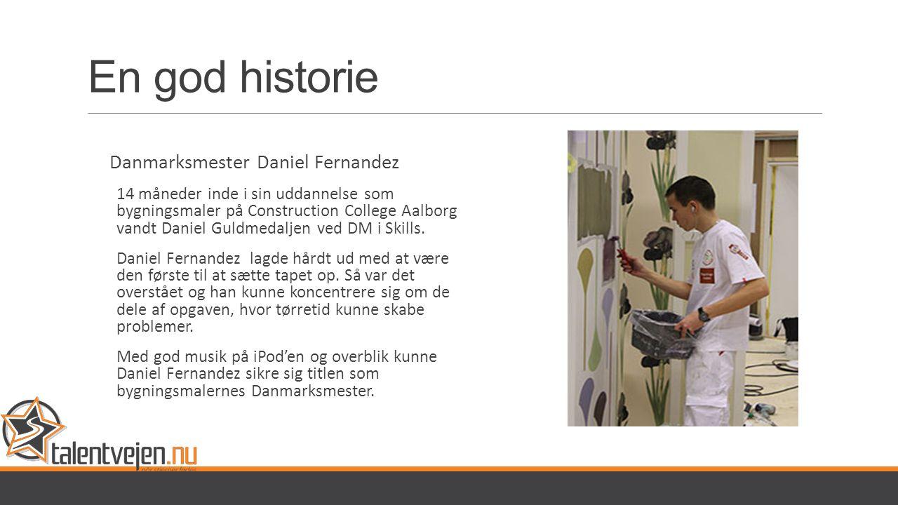 En god historie Danmarksmester Daniel Fernandez 14 måneder inde i sin uddannelse som bygningsmaler på Construction College Aalborg vandt Daniel Guldmedaljen ved DM i Skills.