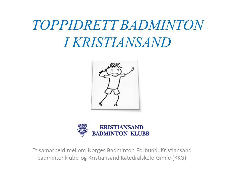 Et samarbeid mellom Norges Badminton Forbund, Kristiansand badmintonklubb og Kristiansand Katedralskole Gimle (KKG) TOPPIDRETT BADMINTON I KRISTIANSAND