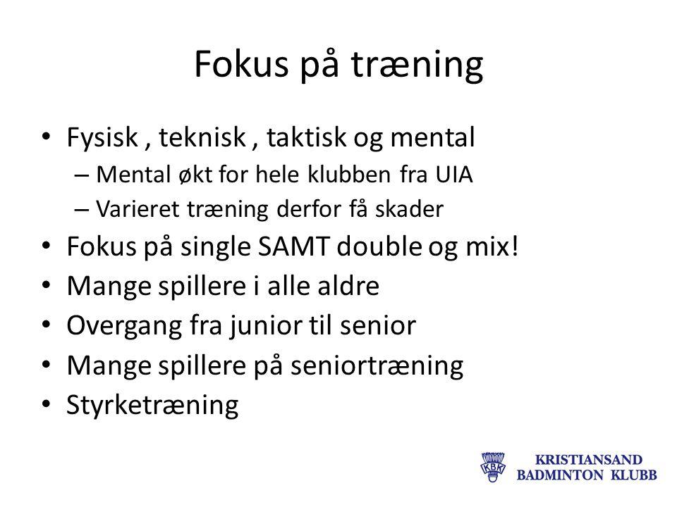 Fokus på træning Fysisk, teknisk, taktisk og mental – Mental økt for hele klubben fra UIA – Varieret træning derfor få skader Fokus på single SAMT double og mix.