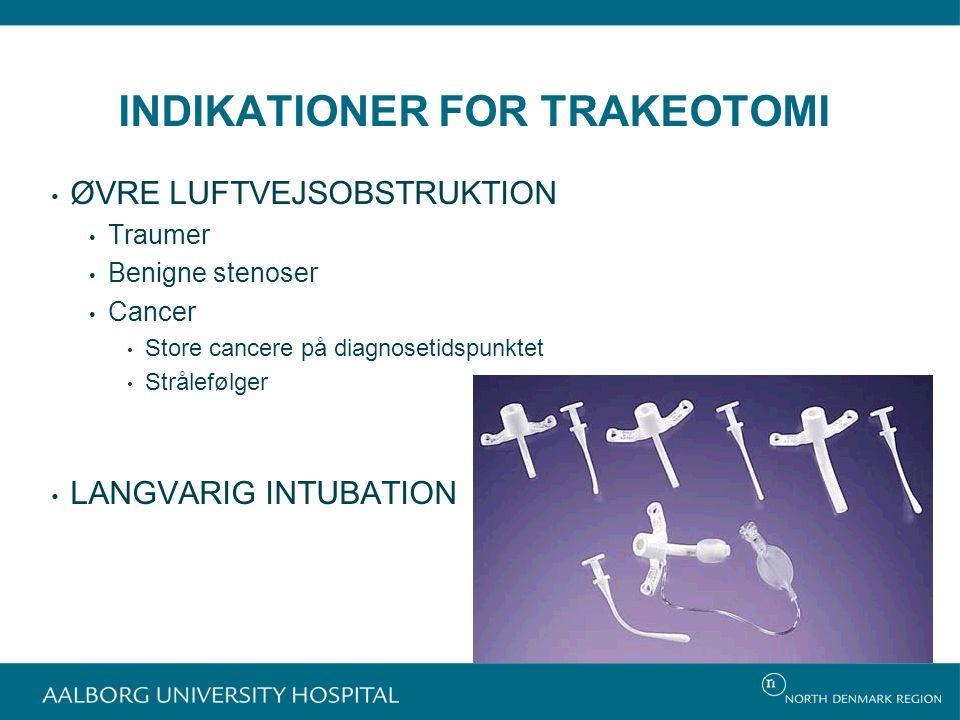 INDIKATIONER FOR TRAKEOTOMI ØVRE LUFTVEJSOBSTRUKTION Traumer Benigne stenoser Cancer Store cancere på diagnosetidspunktet Strålefølger LANGVARIG INTUBATION