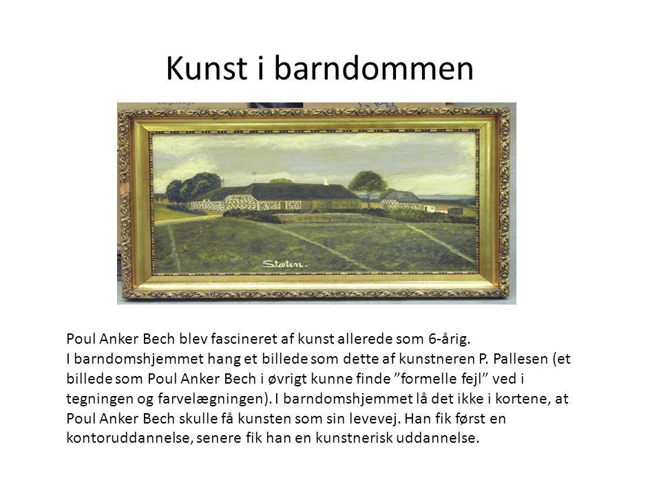 Kunst i barndommen Poul Anker Bech blev fascineret af kunst allerede som 6-årig.