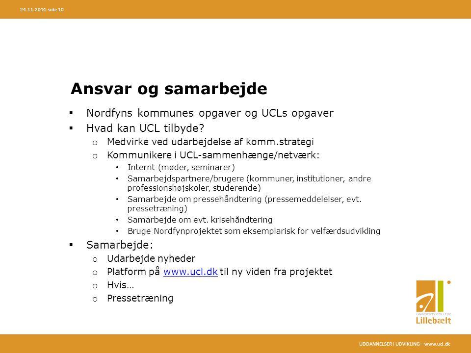 UDDANNELSER I UDVIKLING – www.ucl.dk 24-11-2014 side 10 Ansvar og samarbejde  Nordfyns kommunes opgaver og UCLs opgaver  Hvad kan UCL tilbyde.