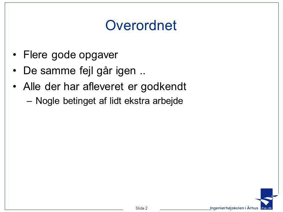Ingeniørhøjskolen i Århus Slide 2 Overordnet Flere gode opgaver De samme fejl går igen..