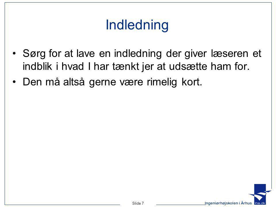 Ingeniørhøjskolen i Århus Slide 7 Indledning Sørg for at lave en indledning der giver læseren et indblik i hvad I har tænkt jer at udsætte ham for.