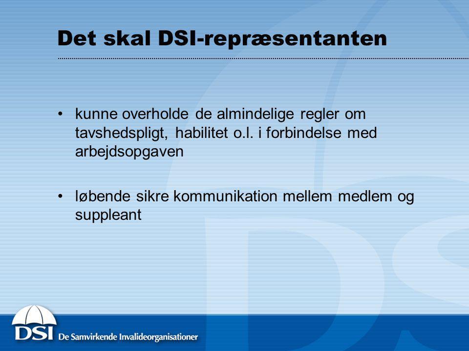Det skal DSI-repræsentanten kunne overholde de almindelige regler om tavshedspligt, habilitet o.l.