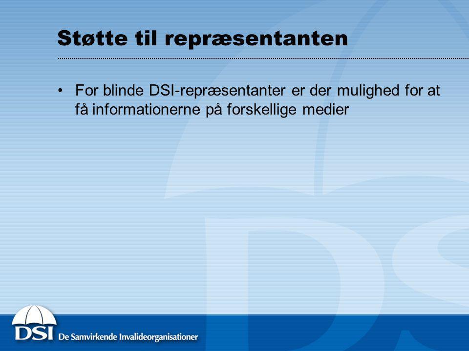 Støtte til repræsentanten For blinde DSI-repræsentanter er der mulighed for at få informationerne på forskellige medier