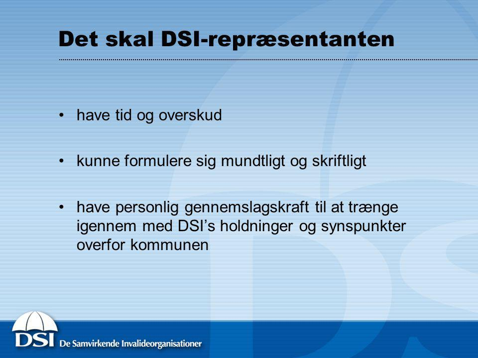 Det skal DSI-repræsentanten have tid og overskud kunne formulere sig mundtligt og skriftligt have personlig gennemslagskraft til at trænge igennem med DSI's holdninger og synspunkter overfor kommunen