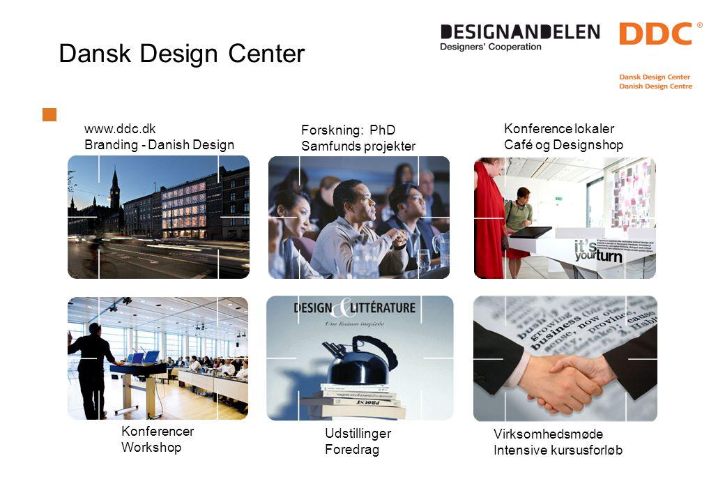 Virksomhedsmøde Intensive kursusforløb Dansk Design Center www.ddc.dk Branding - Danish Design Forskning: PhD Samfunds projekter Konference lokaler Café og Designshop Konferencer Workshop Udstillinger Foredrag